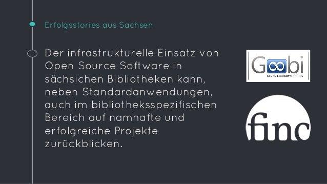 Erfolgsstories aus Sachsen  Der infrastrukturelle Einsatz von  Open Source Software in  sächsichen Bibliotheken kann,  neb...