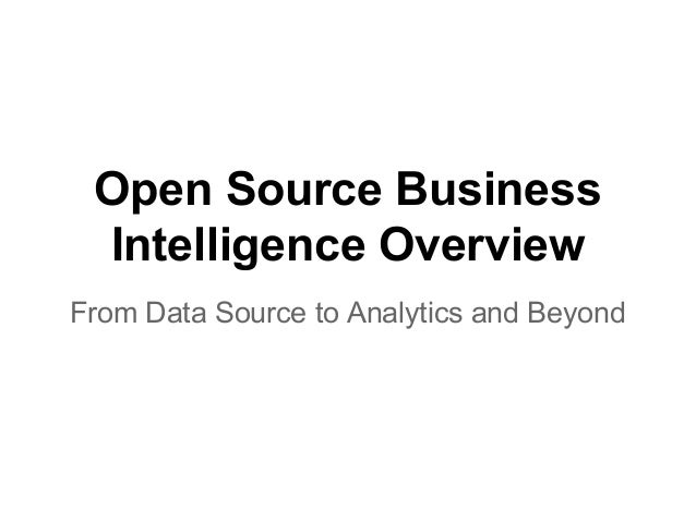 Open Source Business Intelligence Overview From Data Source to Analytics and Beyond