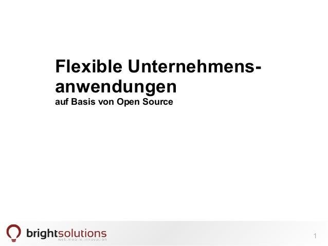 Flexible Unternehmens-anwendungen  auf Basis von Open Source  1