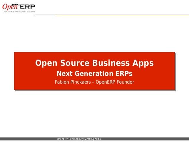 Nom du fichier – à compléter OpenERP - Community Meeting 2013 Open Source Business Apps Next Generation ERPs Fabien Pincka...