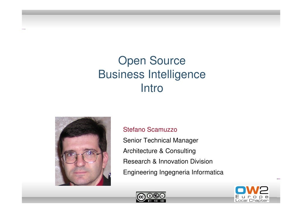 Open Source Business Intelligence        Intro       Stefano Scamuzzo     Senior Technical Manager     Architecture & Cons...