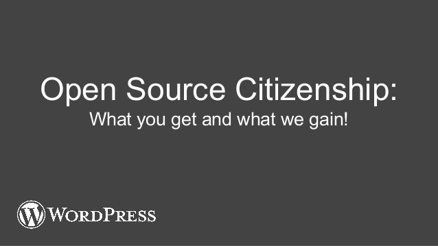Open Source Citizenship: What you get and what we gain!