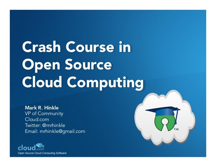 Crash Course inOpen SourceCloud ComputingMark R. HinkleVP of CommunityCloud.comTwitter: @mrhinkleEmail: mrhinkle@gmail.com