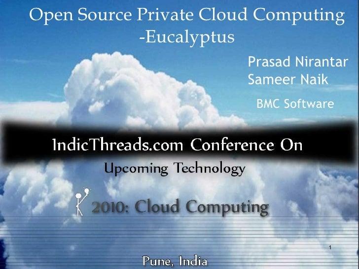 Open Source Private Cloud Computing -Eucalyptus Prasad Nirantar Sameer Naik BMC Software
