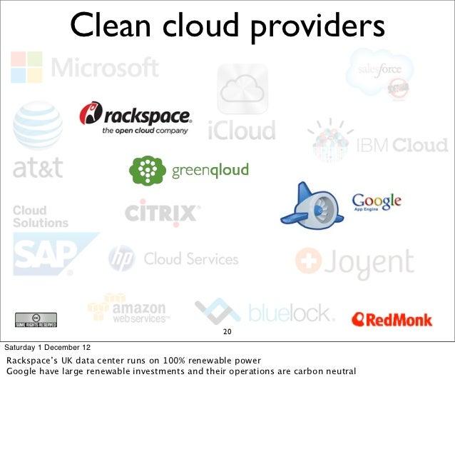 Clean cloud providers                                                20Saturday 1 December 12Rackspace's UK data center ru...