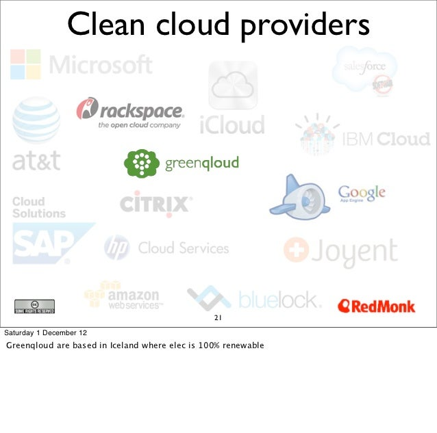 Clean cloud providers                                                21Saturday 1 December 12Greenqloud are based in Icela...