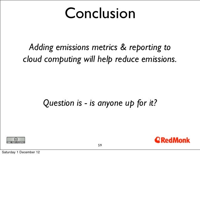 Conclusion              Adding emissions metrics & reporting to            cloud computing will help reduce emissions.    ...