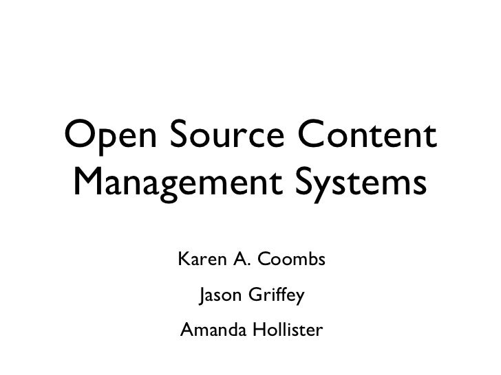 Open Source Content Management Systems <ul><li>Karen A. Coombs </li></ul><ul><li>Jason Griffey </li></ul><ul><li>Amanda Ho...