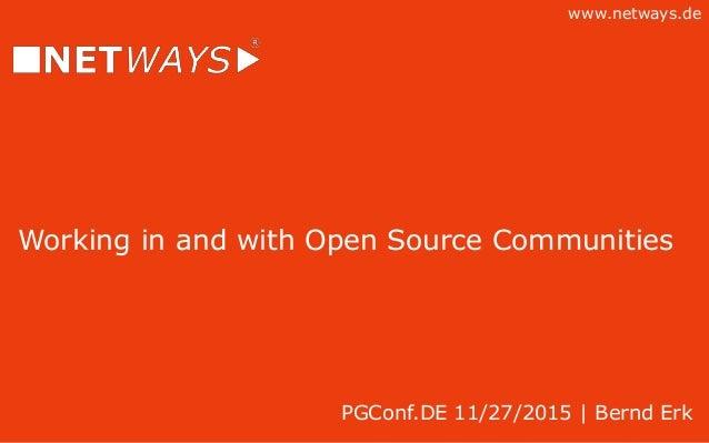 www.netways.de Working in and with Open Source Communities PGConf.DE 11/27/2015   Bernd Erk