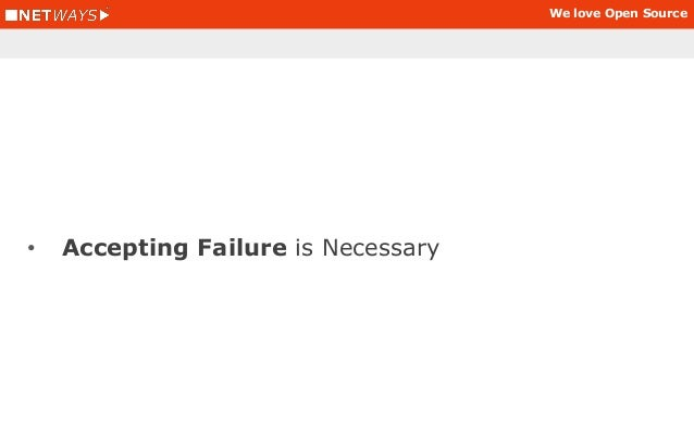 We love Open Source • Culture of failure