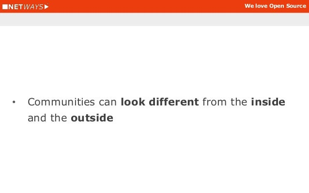 We love Open Source • Communities can look different from the inside and the outside