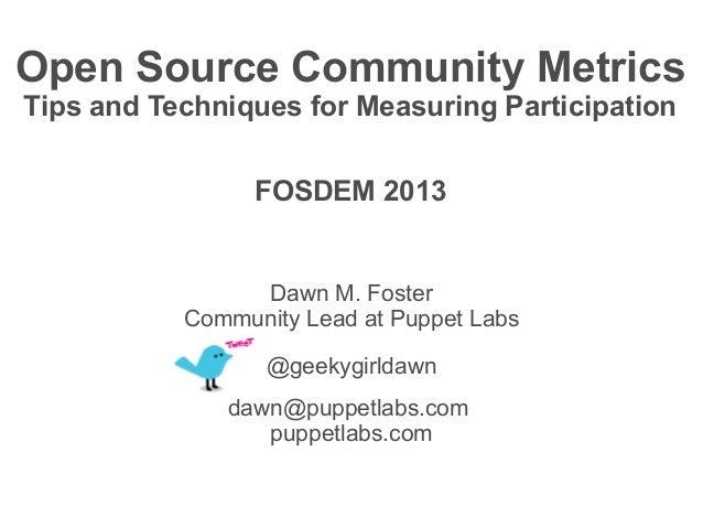 Open Source Community MetricsTips and Techniques for Measuring Participation                 FOSDEM 2013                Da...