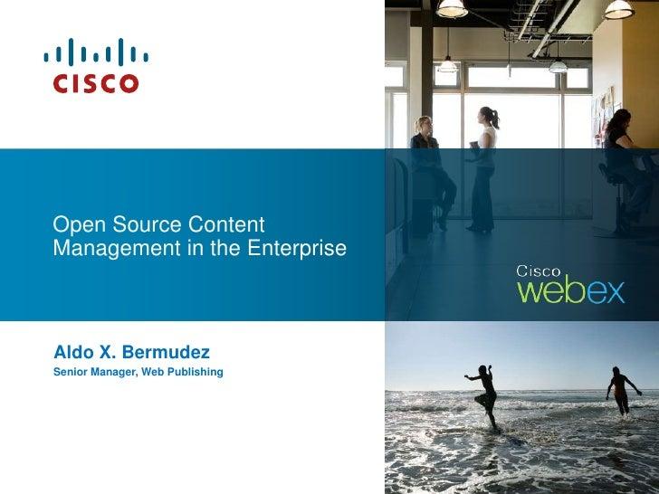 Open Source Content Management in the Enterprise<br />Aldo X. Bermudez<br />Senior Manager, Web Publishing<br />