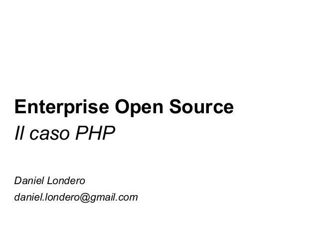 Enterprise Open Source Il caso PHP Daniel Londero daniel.londero@gmail.com