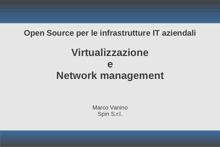 Open Source per le infrastrutture IT aziendali           Virtualizzazione                   e        Network management   ...