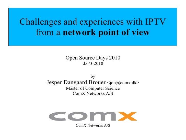 Open Source Days 2010 d.6/3-2010 ComX Networks A/S by Jesper Dangaard Brouer  <jdb@comx.dk> Master of Computer Science Com...