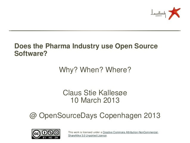 Does the Pharma Industry use Open SourceSoftware?            Why? When? Where?             Claus Stie Kallesøe            ...