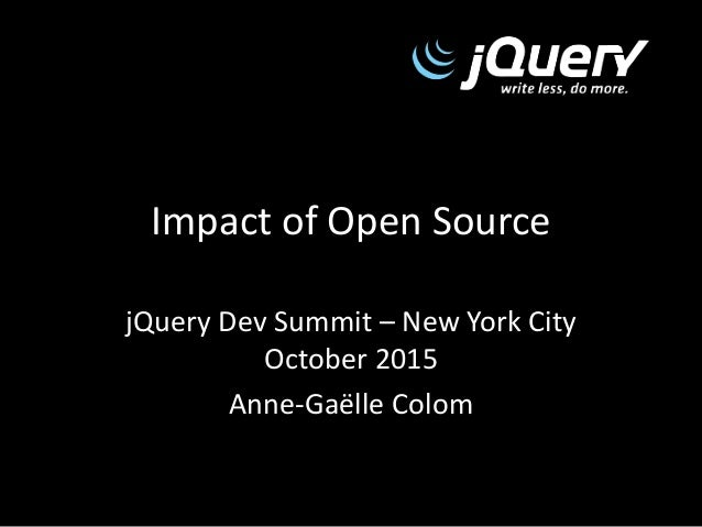 Impact of Open Source jQuery Dev Summit – New York City October 2015 Anne-Gaëlle Colom