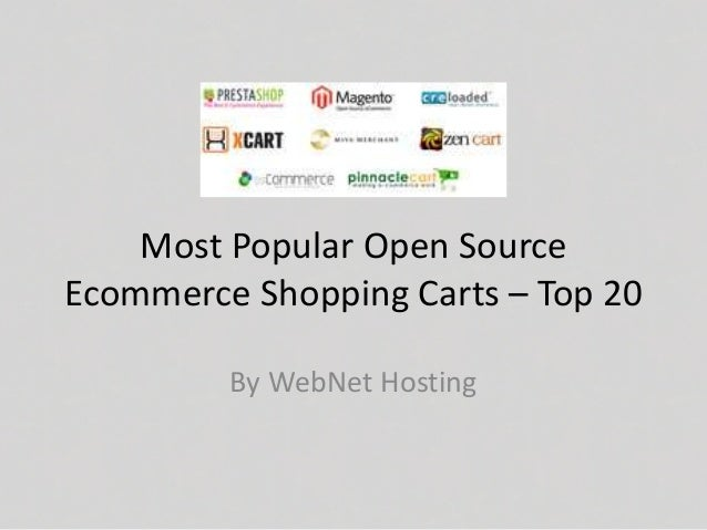 Most Popular Open SourceEcommerce Shopping Carts – Top 20         By WebNet Hosting