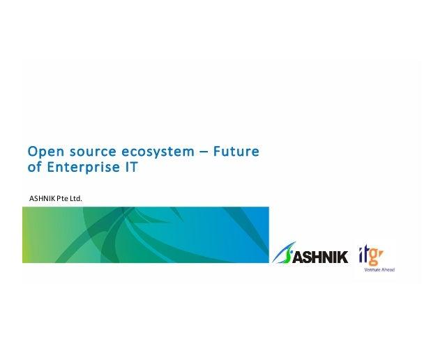 Open  source  ecosystem  – Future   of  Enterprise  IT ASHNIK  Pte  Ltd.