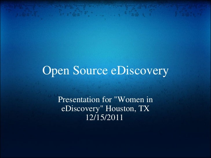 "Open Source eDiscovery Presentation for ""Women in eDiscovery"" Houston, TX 12/15/2011"