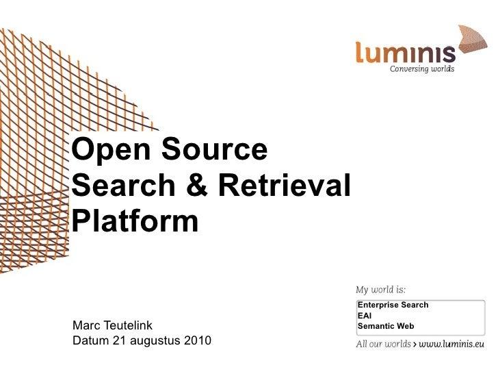 Open SourceSearch & RetrievalPlatform                         Enterprise Search                         EAIMarc Teutelink ...