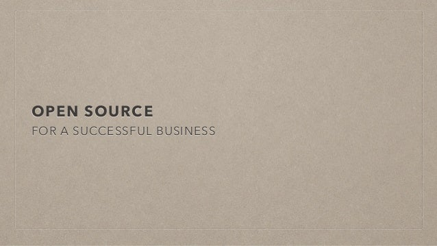 OPEN SOURCE FOR A SUCCESSFUL BUSINESS