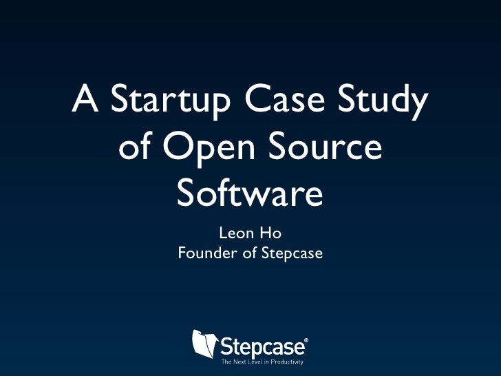 A Startup Case Study   of Open Source       Software           Leon Ho      Founder of Stepcase