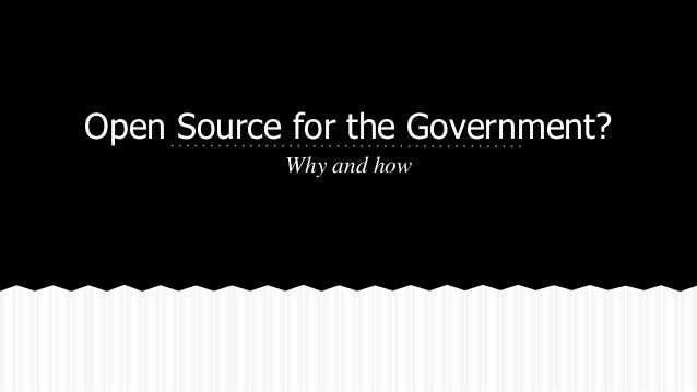 Open Source for the Government?  Why and how