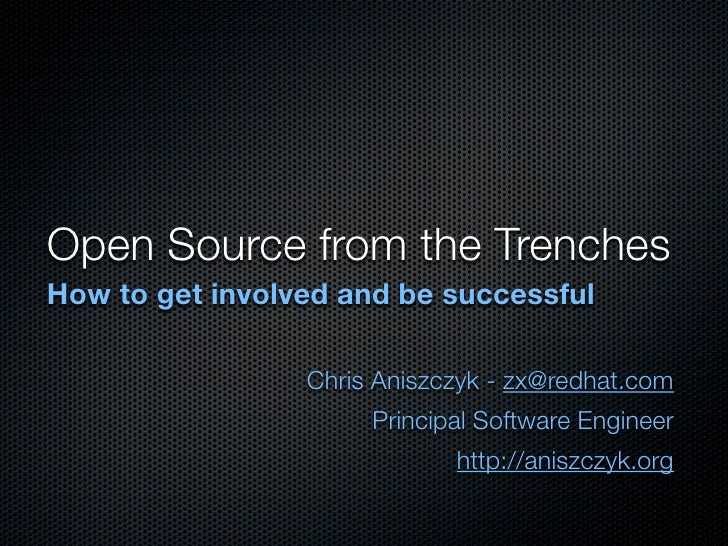 Open Source from the Trenches How to get involved and be successful                   Chris Aniszczyk - zx@redhat.com     ...
