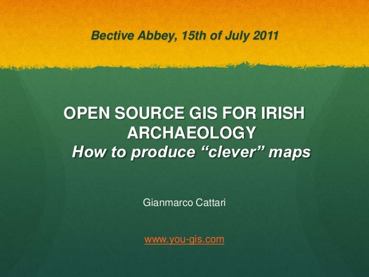 "Bective Abbey, 15th of July 2011<br />OPEN SOURCE GIS FOR IRISH ARCHAEOLOGYHow to produce ""clever"" maps<br />Gianmarco Cat..."