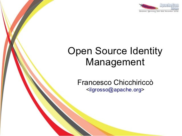 Open Source Identity   Management  Francesco Chicchiriccò    <ilgrosso@apache.org>