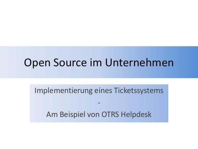 Open Source im UnternehmenImplementierung eines Ticketssystems-Am Beispiel von OTRS Helpdesk