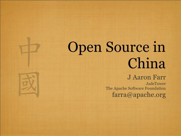 Open Source in         China                J Aaron Farr                          JadeTower      The Apache Software Found...