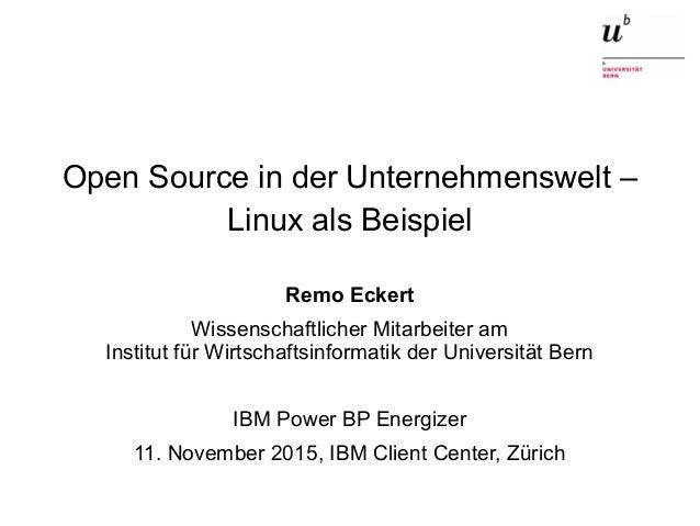Open Source in der Unternehmenswelt28. Oktober 2015 1 Open Source in der Unternehmenswelt – Linux als Beispiel Remo Eckert...