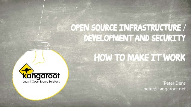 Open source Infrastructure / Development and Security how to make it work Peter Dens peter@kangaroot.net