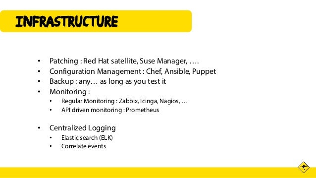 INFRAsTRUCTURE • Patching : Red Hat satellite, Suse Manager, …. • Configuration Management : Chef, Ansible, Puppet • Backu...