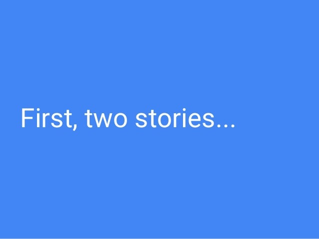 First, two stories...