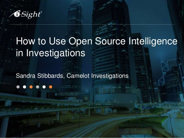 How to Use Open Source Intelligence in Investigations Sandra Stibbards, Camelot Investigations