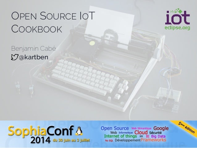 "OPEN SOURCE IOT COOKBOOK Benjamin Cabé @kartben h""ps://www.flickr.com/photos/quasimondo/5203908319"