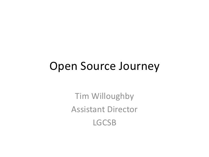 Open Source Journey Tim Willoughby Assistant Director LGCSB