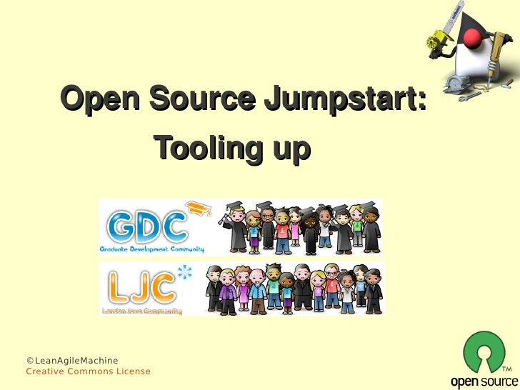 Open Source Jumpstart:                            Tooling up     ©LeanAgileMachine                  Creative Commons Licen...