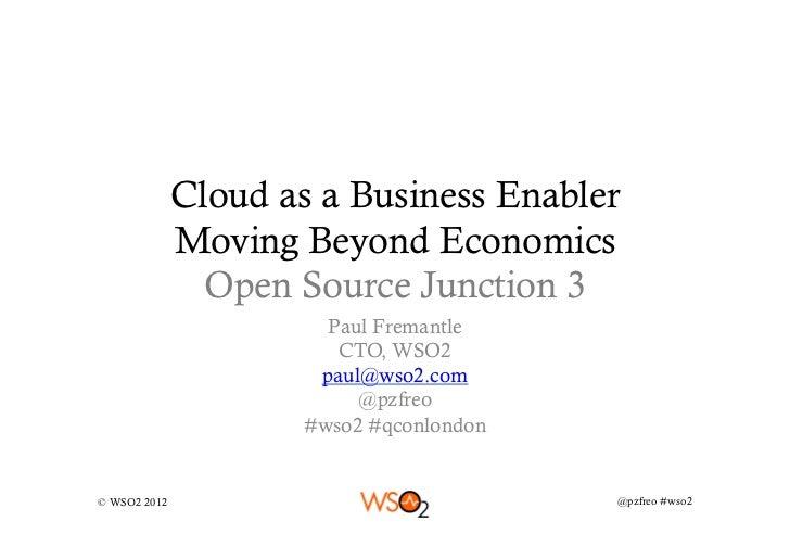 Cloud as a Business Enabler              Moving Beyond Economics                Open Source Junction 3                    ...