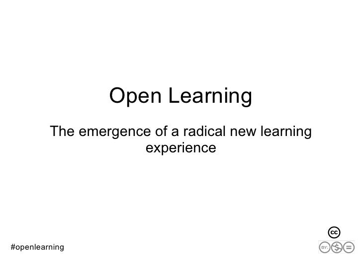 Open Learning          The emergence of a radical new learning                      experience     #openlearning