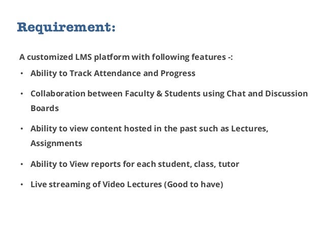 Requirement: A customized LMS platform with following features -: • Ability to Track Attendance and Progress • Collaborati...