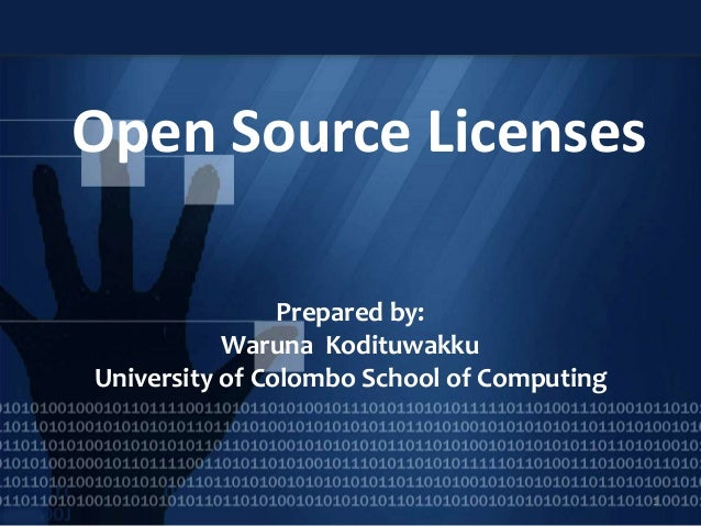 Open Source Licenses Prepared by: Waruna Kodituwakku University of Colombo School of Computing 1