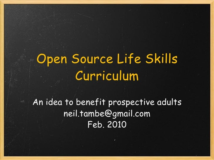 Open Source Life Skills Curriculum An idea to benefit prospective adults [email_address] Feb. 2010
