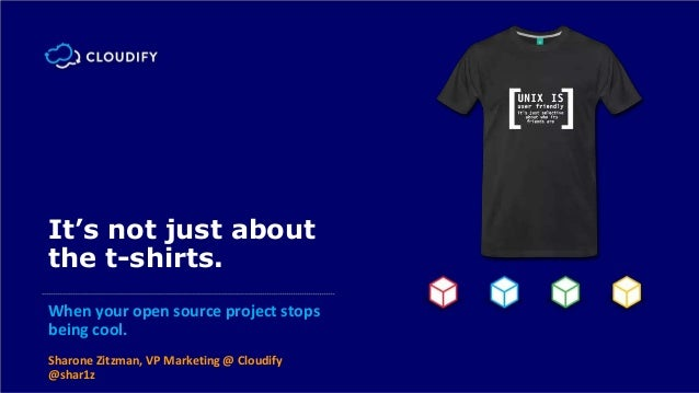 It's not just about the t-shirts. When your open source project stops being cool. Sharone Zitzman, VP Marketing @ Cloudify...