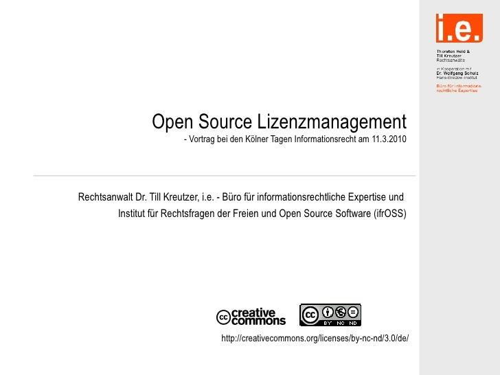 Open Source Lizenzmanagement - Vortrag bei den Kölner Tagen Informationsrecht am 11.3.2010 Rechtsanwalt Dr. Till Kreutzer,...