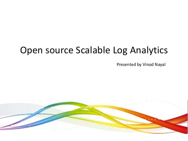 Open source Scalable Log Analytics Presented by Vinod Nayal